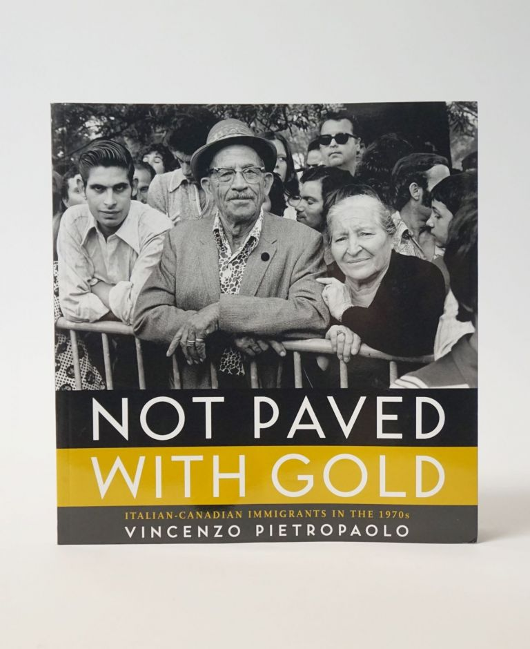 Not Paved With Gold: Italian-Canadian Immigrants In The 1970s. Vincenzo Pietropaolo.