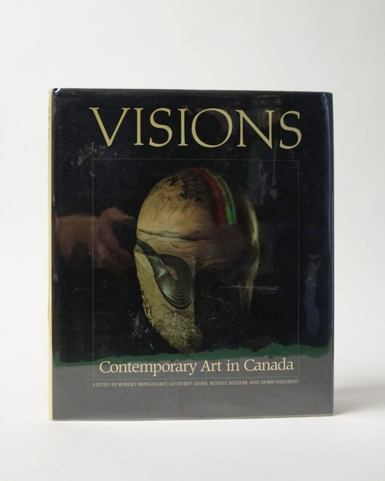 Visions: Contemporary Art In Canada. Robert Bringhurst, Russell Keziere, Geoffrey James, Doris Shadbolt.