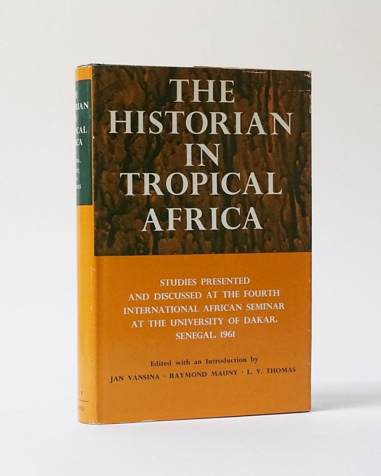 The Historian in Tropical Africa. Studies Presented and Discussed at the Fourth International African Seminar at the University of Dakar Senegal 1961. J. Vansina, R. Mauny, L. V. Thomas.