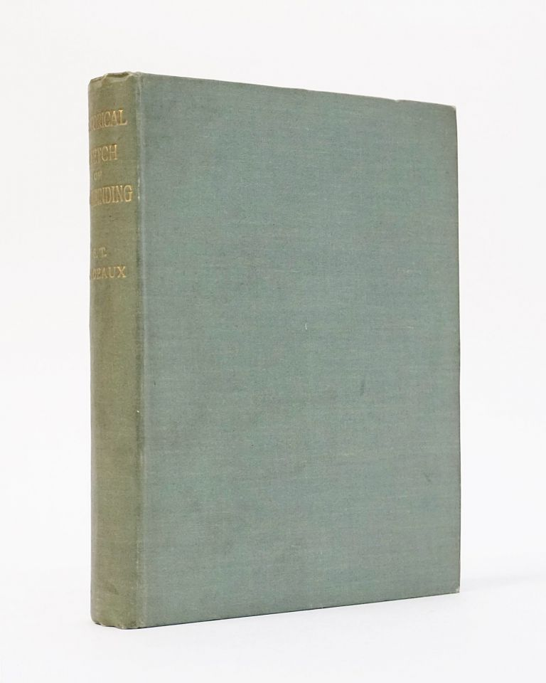 An Historical Sketch of Bookbinding with a Chapter on Early Stamped Bindings By E. Gordon Duff. S. T. Prideaux, E. Gordon Duff.