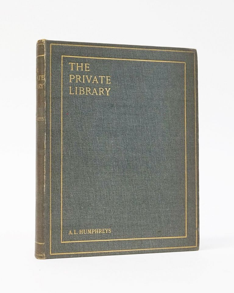 The Private Library: What We Do Know, What We Don't Know, What We Ought to Know About Our Books. Arthur L. Humphreys.