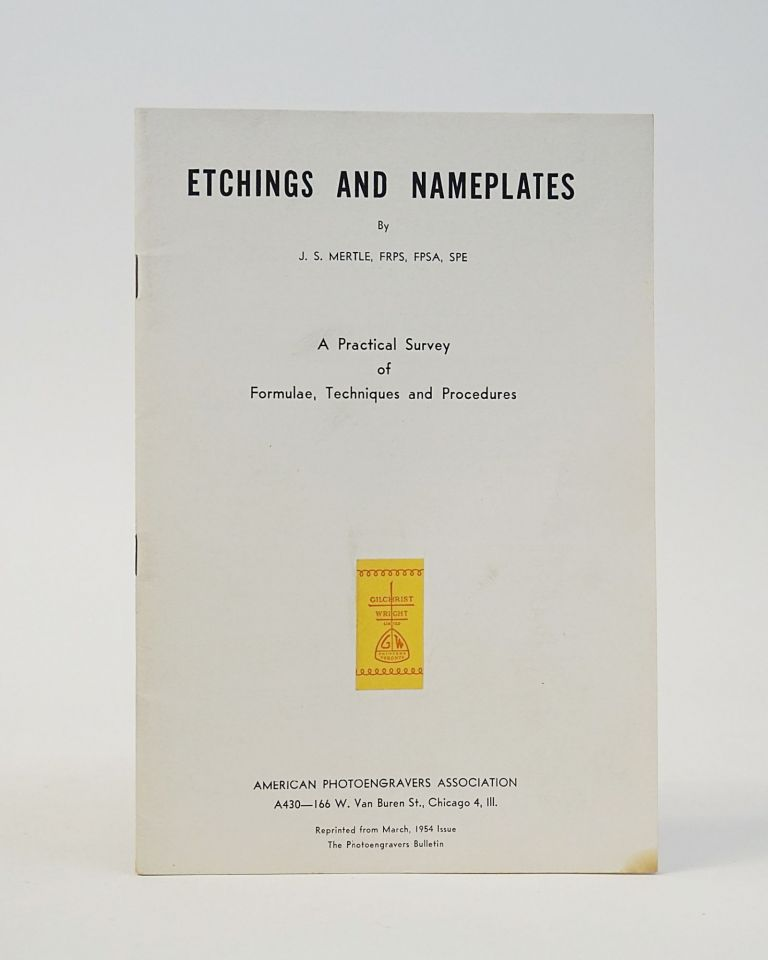 Etchings and Nameplates: A Practical Survey of Formulae, Techniques and Procedures. J. S. Mertle.