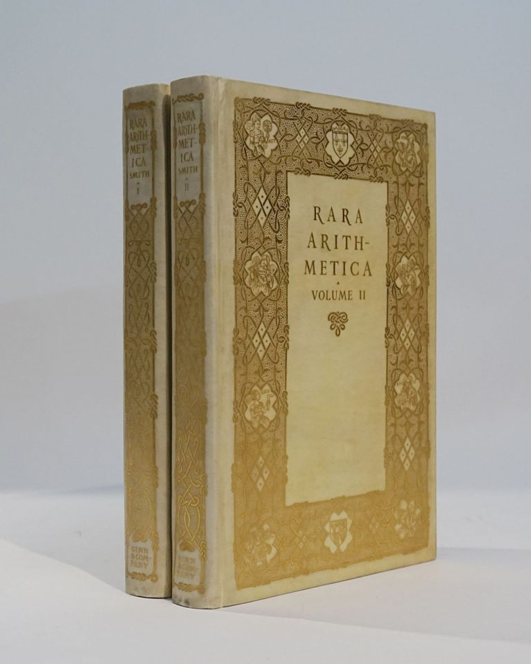 Rara Arithmetica: A Catalogue of the Arithmetics Written Before the Year MDCI with a Description of Those in the Library of George Arthur Plimpton of New York. David Eugene Smith.
