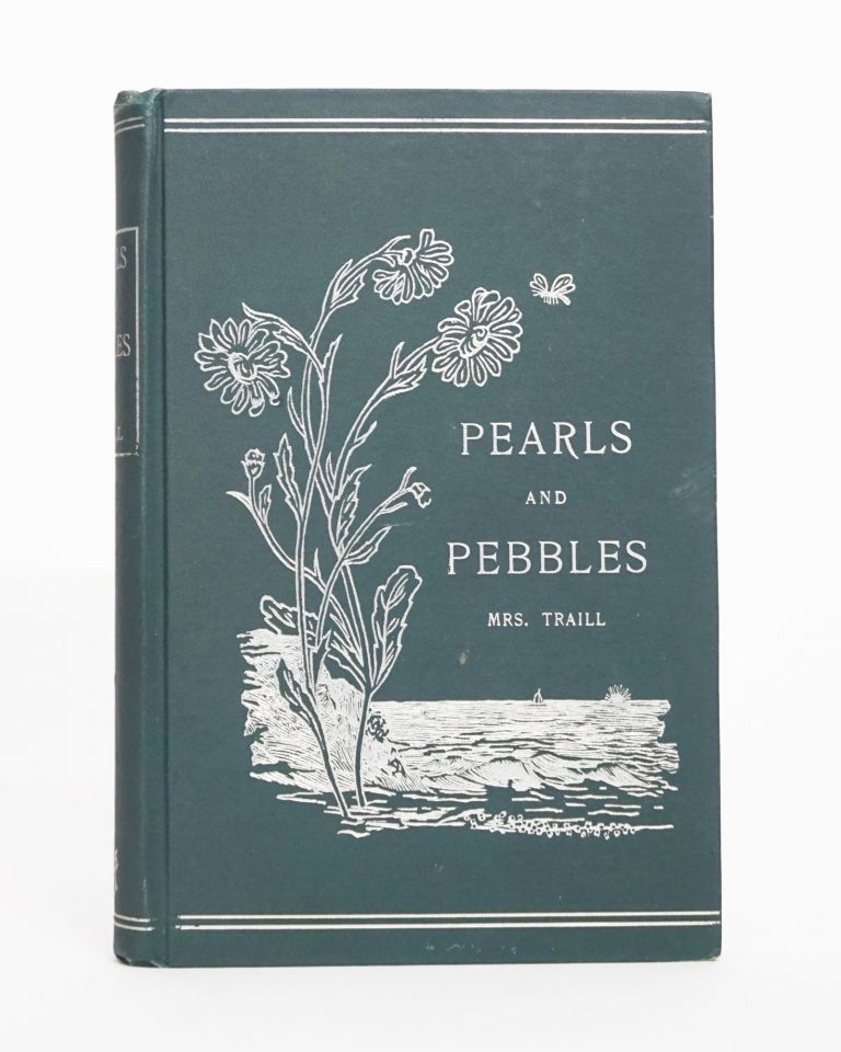 Pearls and Pebbles; or, Notes of an Old Naturalist. Catharine Parr Traill.