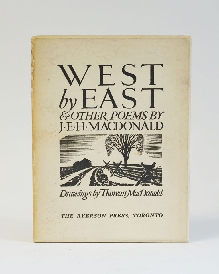West by East and Other Poems. With Drawings by Thoreau MacDonald. J. E. H. MacDonald.
