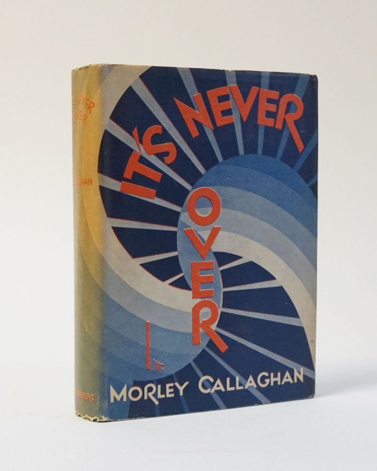 It's Never Over. Morley Callaghan.