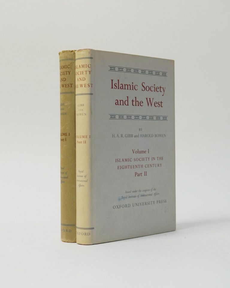 Islamic Society and the West. Islamic Society in the Eighteenth Century. Volume 1, Part I & II. H. A. R. Gibb, Harold Bowen.