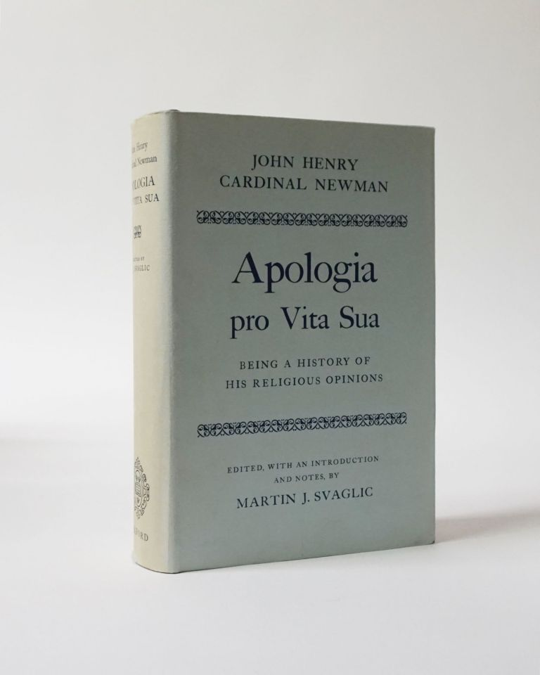 Apologia Pro Vita Sua. Being A History of His Religious Opinions. Edited by Martin J. Svaglic. John Henry Cardinal Newman.