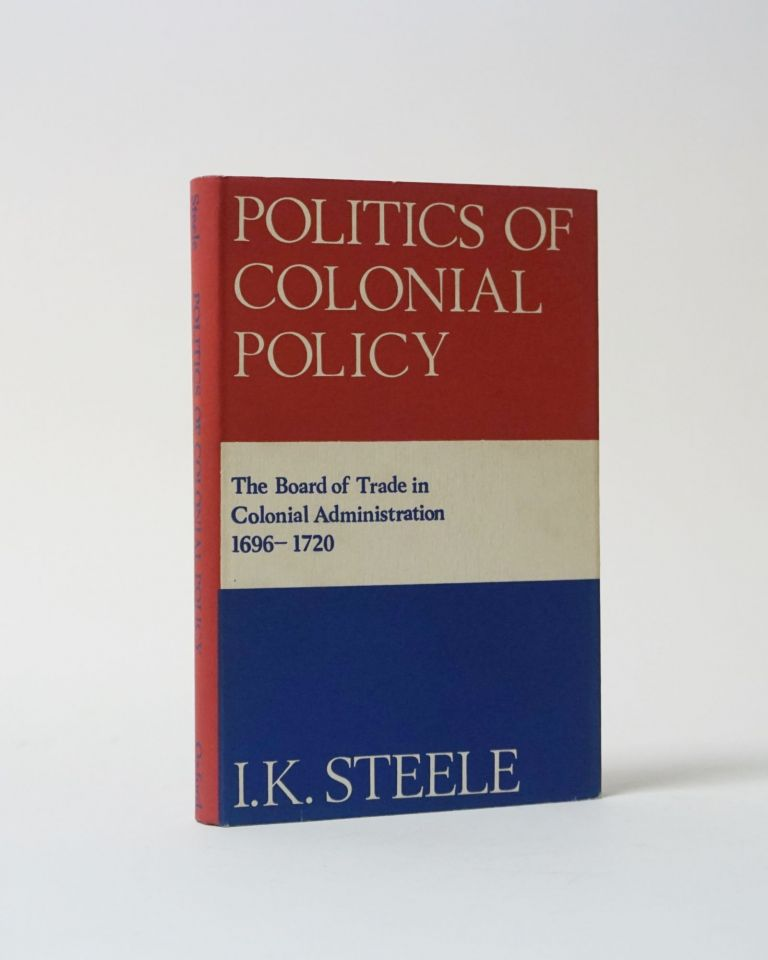 Politics of Colonial Policy. I. K. Steele.