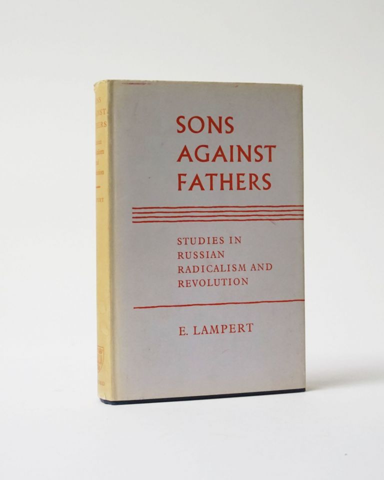 Sons Against Fathers. Studies in Russian Radicalism and Revolution. E. Lampert.