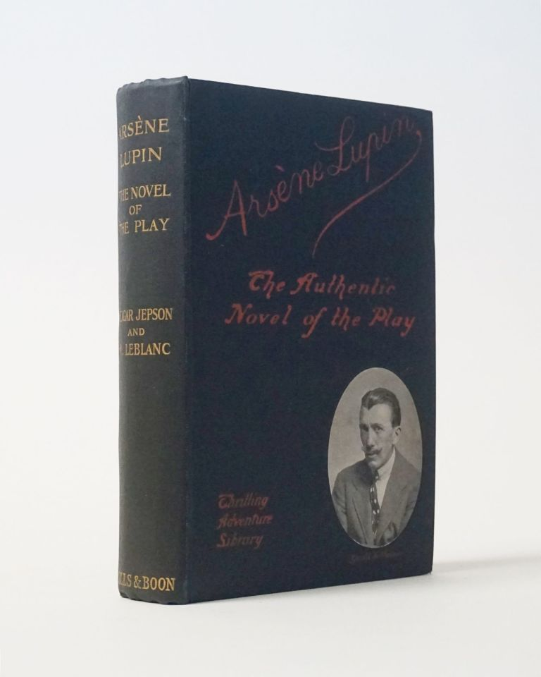 Arsene Lupin. The Authentic Novel of the Play. Maurice Leblanc.