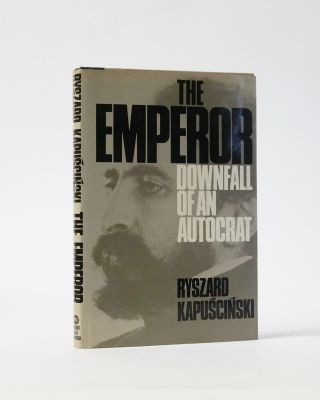 The Emperor: Downfall of an Autocrat. RYSZARD KAPUSCINSKI
