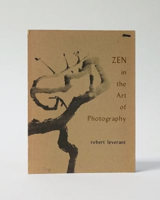 Zen in the Art of Photography. Robert Leverant