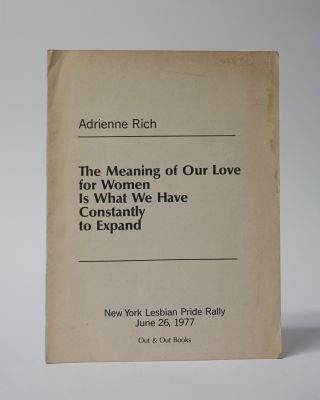 The Meaning of Our Love for Women Is What We Have Constantly to Expand. Adrienne Rich
