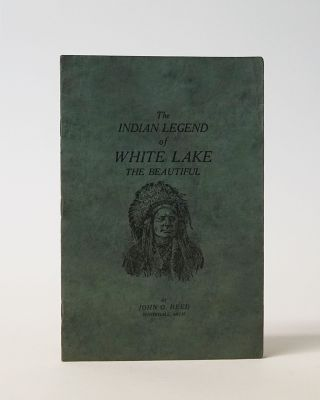 The Indian Legend of White Lake the Beautiful. John O. Reed