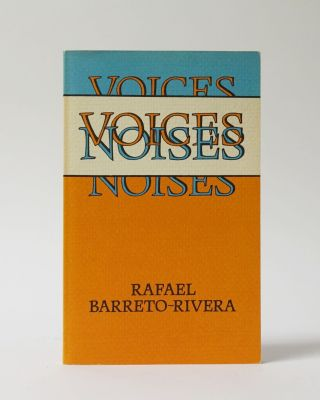 Voices, Noises. RAFAEL BARRETO-RIVERA
