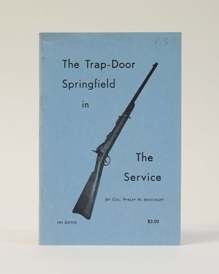 The Trap-Door Springfield in the Service. Col. Philip M. Shockley