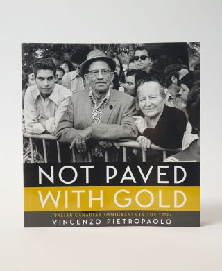 Not Paved With Gold: Italian-Canadian Immigrants In The 1970s. Vincenzo Pietropaolo