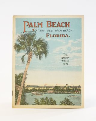 Palm Beach and West Palm Beach, Florida. The Nation's Winter Home