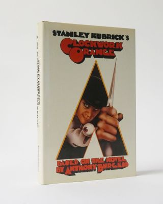 Stanley Kubrick's A Clockwork Orange. Anthony Burgess, Stanley Kubrick