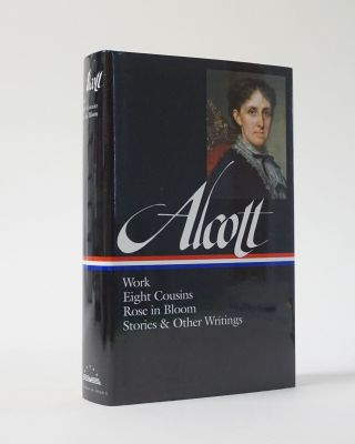 Work, Eight Cousins, Rose in Bloom, Stories & other Writings. Louisa May Alcott