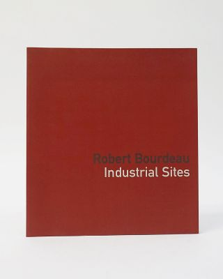 Robert Bourdeau: Industrial sites. Robert Bourdeau, Robert Enright