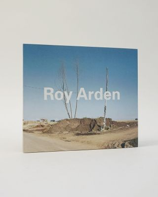 Roy Arden: Selected Works 1985-2000. Marnie Roy Arden Fleming, Shep Steiner