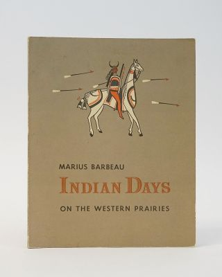 Indian Days on the Western Prairies. Bulletin No. 163. Marius Barbeau