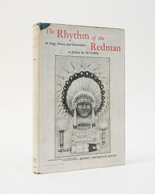 The Rhythm of the Redman In Song, Dance and Decoration. Julia M. Buttree, Julia M. Seaton