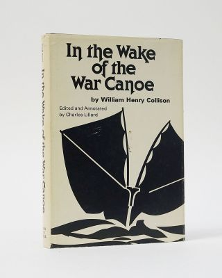 In the Wake of the War Canoe: A Stirring Record of Forty Years' Successful Labour, Peril and...