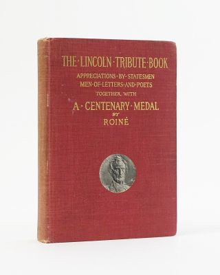 The Lincoln Tribute Book. Appreciations by Statesmen Men of Letters, and Poets at Home and...