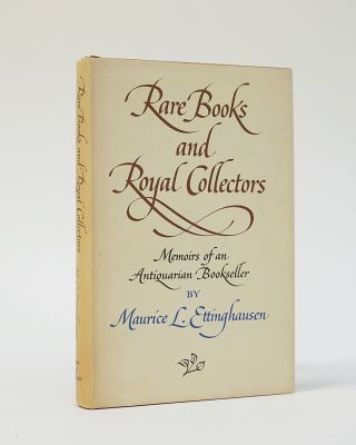 Rare books and Royal Collectors: Memoirs of an Antiquarian Bookseller. Maurice L. Ettinghausen