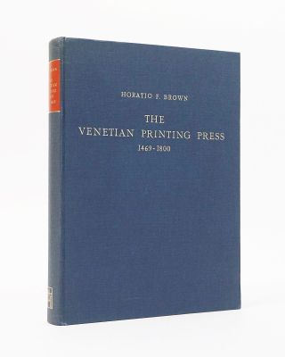 The Venetian Printing Press, 1469-1800: An Historical Study Based Upon Documents for the Most...