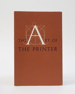 The Art of the Printer: Being a Collection of Random Notes & Observations on the Art & Practice...