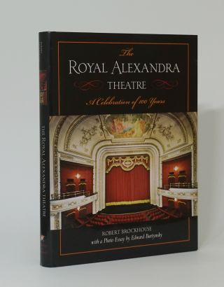 The Royal Alexandra Theatre: A Celebration Of 100 Years by Robert Brockhouse. Edward Burtynsky,...