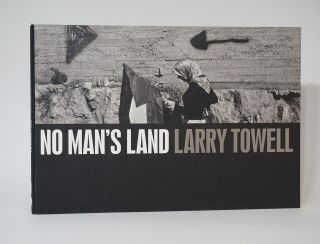 No Man's Land (Inscribed at Opening). Larry Towell
