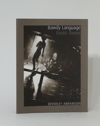 Bawdy Language: Exotic Dance. Beverley Abramson