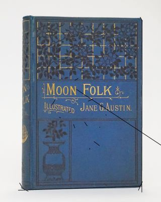 Moon Folk, a True Account of the Home of Fairy Tales. Jane G. Austin