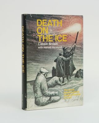Death On The Ice (Signe by David Blackwood who did the Dust Jacket Art). Cassie Brown, Harold...