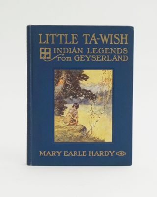 Little Ta-Wish Indian Legends from Geyserland. Mary Earle Hardy