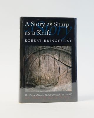 A Story as Sharp as a Knife: The Classical Haida Mythtellers and Their World. Robert Bringhurst