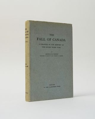 The Fall of Canada. A Chapter in the History of The Seven Years' War. George M. Wrong