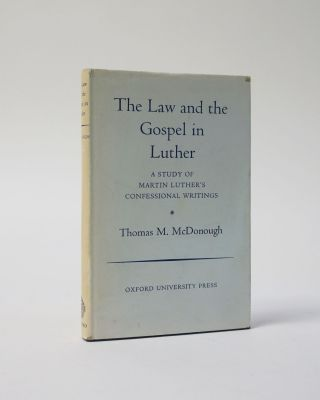 The Law and the Gospel in Luther. A Study of Martin Luther's Confessional Writings. Thomas M....