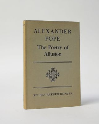 Alexander Pope The Poetry of Allusion. Reuben Arthur Brower