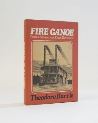 Fire Canoe: Prairie steamboat days revisited. Theodore Barris