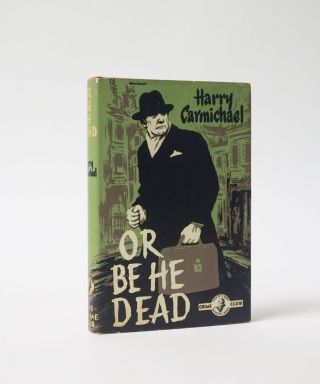 Or Be He Dead. Harry Carmichael