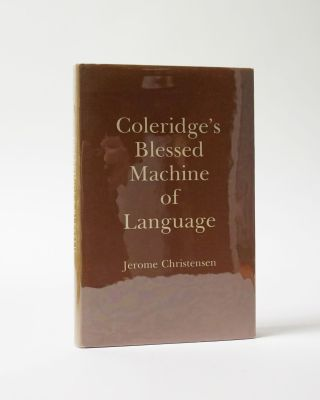 Coleridge's Blessed Machine of Language. Jerome Christensen