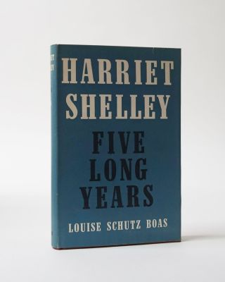 Harriet Shelley. Five Long Years. Louise Schutz Boas