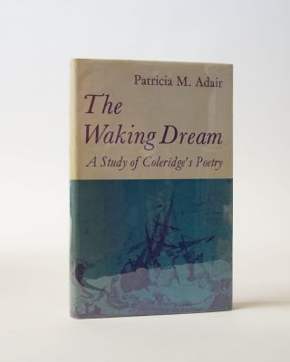 The Waking Dream. A Study of Coleridge's Poetry. Patricia M. Adair
