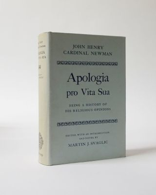 Apologia Pro Vita Sua. Being A History of His Religious Opinions. Edited by Martin J. Svaglic....